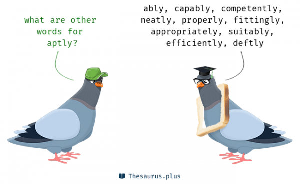 101 Words related to APTLY, APTLY Synonyms, APTLY Antonyms